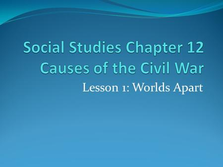 Social Studies Chapter 12 Causes of the Civil War