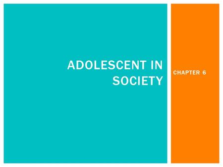 Adolescent in society CHAPTER 6.