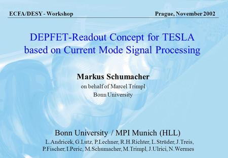 Prague, 16.11.2002 Marcel Trimpl, Bonn University DEPFET-Readout Concept for TESLA based on Current Mode Signal Processing Markus Schumacher on behalf.