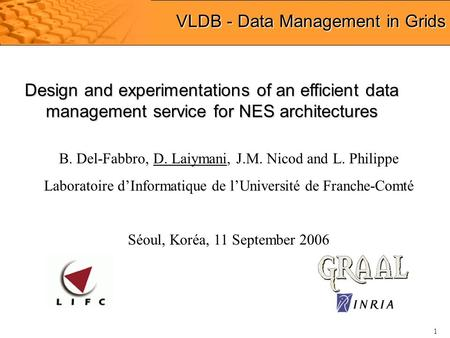 1 VLDB - Data Management in Grids B. Del-Fabbro, D. Laiymani, J.M. Nicod and L. Philippe Laboratoire d'Informatique de l'Université de Franche-Comté Séoul,