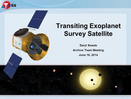 1 Transiting Exoplanet Survey Satellite Daryl Swade Archive Team Meeting June 16, 2014.