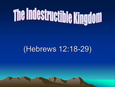 (Hebrews 12:18-29). Introduction Much is said about the kingdom –Premillennial view: It is coming soon –Is that the correct view? –The answer is important.
