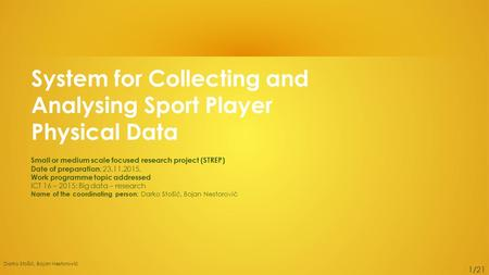 System for Collecting and Analysing Sport Player Physical Data Small or medium scale focused research project (STREP) Date of preparation : 23.11.2015.