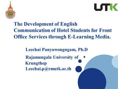 The Development of English Communication of Hotel Students for Front Office Services through E-Learning Media. Leechai Panyawongngam, Ph.D Rajamangala.