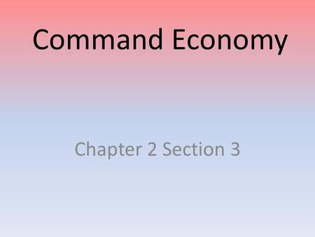 Command Economy Chapter 2 Section 3 Basic Definition & Characteristics Chief Characteristic: High level of government involvement in the economy Centrally.