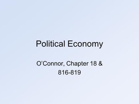 Political Economy O'Connor, Chapter 18 & 816-819.