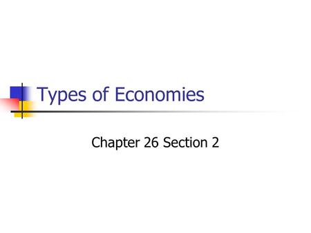 Types of Economies Chapter 26 Section 2. Market Economies In a pure market economy, decisions are made in free markets by the interaction of supply and.