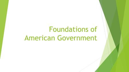Foundations of American Government. The Functions of Government  Government is an institution in which leaders use power to make and enforce laws. 