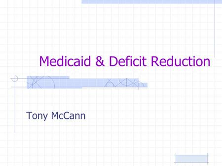 Medicaid & Deficit Reduction Tony McCann. Aggravating Factors - Revenues Alternative Minimum Tax Taxes as a % of GDP 1/20/2016Page 2.