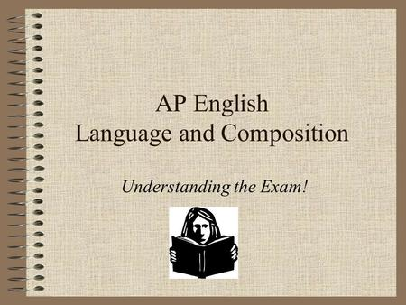 AP English Language and Composition Understanding the Exam!