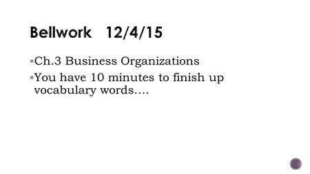  Ch.3 Business Organizations  You have 10 minutes to finish up vocabulary words….