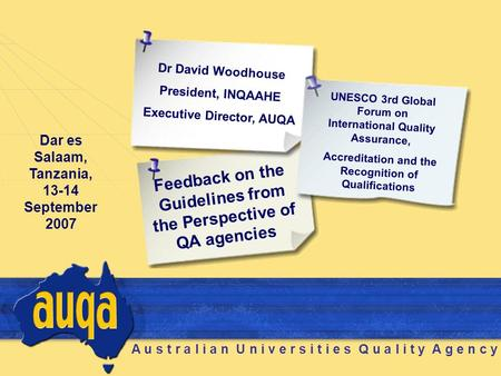 A u s t r a l i a n U n i v e r s i t i e s Q u a l i t y A g e n c y Dr David Woodhouse President, INQAAHE Executive Director, AUQA Feedback on the Guidelines.