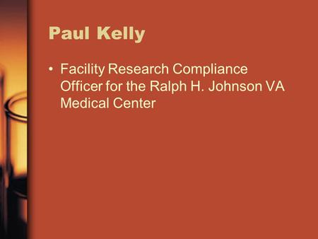 Paul Kelly Facility Research Compliance Officer for the Ralph H. Johnson VA Medical Center.