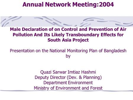 Annual Network Meeting:2004 Male Declaration of on Control and Prevention of Air Pollution And Its Likely Transboundary Effects for South Asia Project.