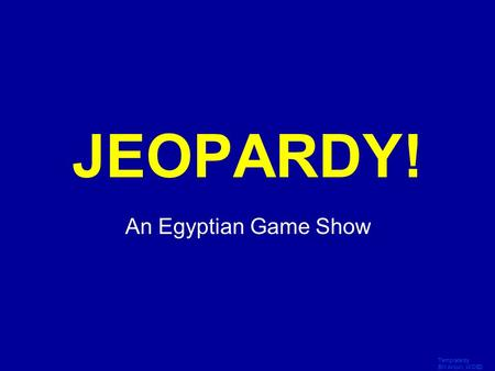 Template by Bill Arcuri, WCSD Click Once to Begin JEOPARDY! An Egyptian Game Show.