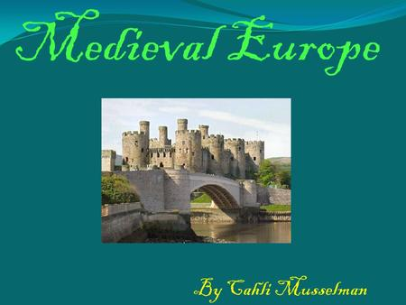 Medieval Europe By Cahli Musselman. Location In the days of Roman Empire all of Europe was ruled by the same government and one set of laws.