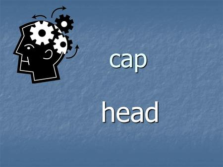 Cap head. cap a covering for the head cape a strip of land projecting into a body of water; A headland.
