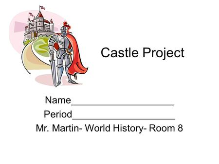 Castle Project Name___________________ Period___________________ Mr. Martin- World History- Room 8.