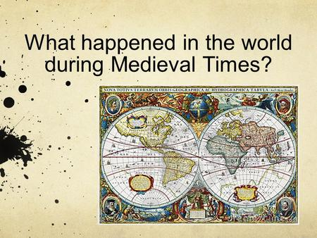 What happened in the world during Medieval Times?.