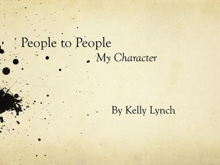 People to People By Kelly Lynch My Character. Mark O'Neill The person I would like to do my people to people documentary on is my Uncle; Mark O'Neill.
