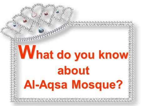 "W hat W hat do you know about Al-Aqsa Mosque? Have you noticed that every time the ""Al-Aqsa Mosque"" is mentioned in all types of media (national or international)"