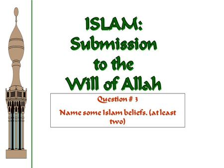 Question # 3 Name some Islam beliefs. (at least two)