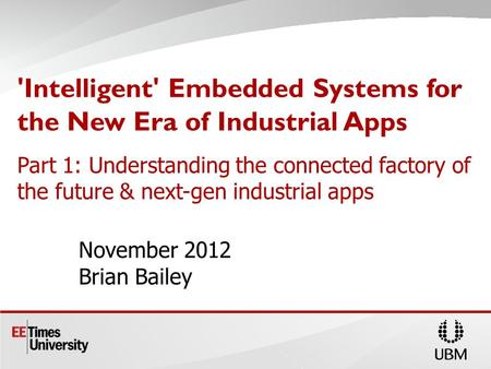 'Intelligent' Embedded Systems for the New Era of Industrial Apps Part 1: Understanding the connected factory of the future & next-gen industrial apps.