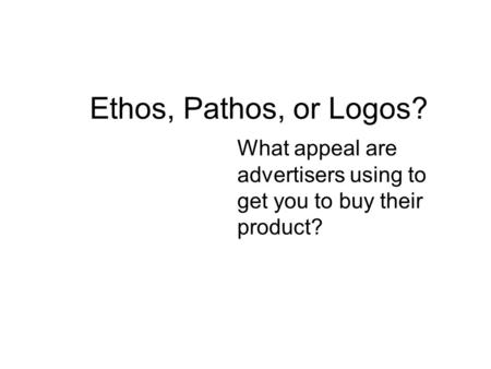 What appeal are advertisers using to get you to buy their product?