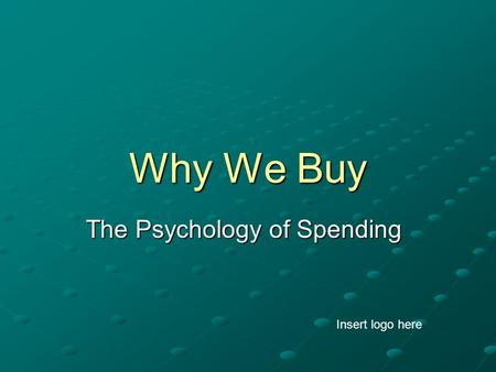 Why We Buy The Psychology of Spending Insert logo here.
