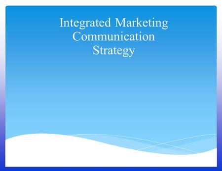 Integrated Marketing Communication Strategy. The Marketing Communications Mix Advertising Personal Selling Any Paid Form of Nonpersonal Presentation by.