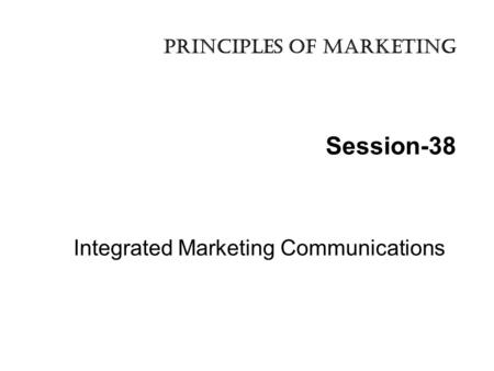 Session-38 Integrated Marketing Communications principles of marketing.