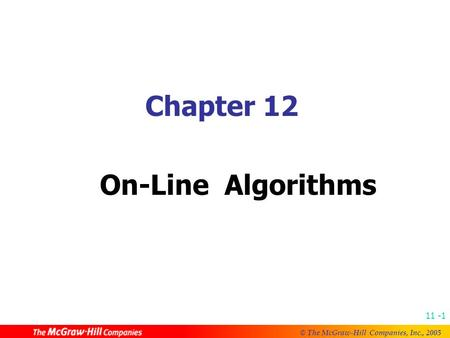 © The McGraw-Hill Companies, Inc., 2005 11 -1 Chapter 12 On-Line Algorithms.