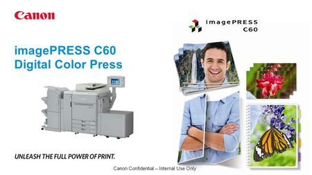 ImagePRESS C60 Digital Color Press Canon Confidential – Internal Use Only.
