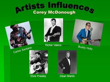 Artists Influences Corey McDonough Richie Valens Buddy Holly