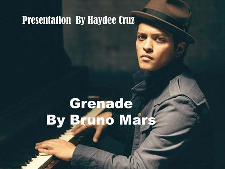 Grenade By Bruno Mars Presentation By Haydee Cruz.