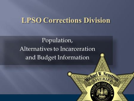 Population, Alternatives to Incarceration and Budget Information Population, Alternatives to Incarceration and Budget Information.