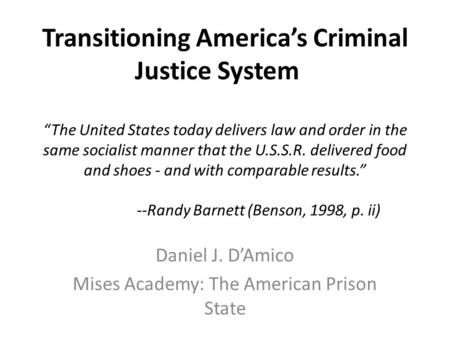 "Transitioning America's Criminal Justice System ""The United States today delivers law and order in the same socialist manner that the U.S.S.R. delivered."