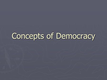 Concepts of Democracy. Foundations ► A recognition of the fundamental dignity of every person; ► A respect for the equality of all persons; ► A faith.