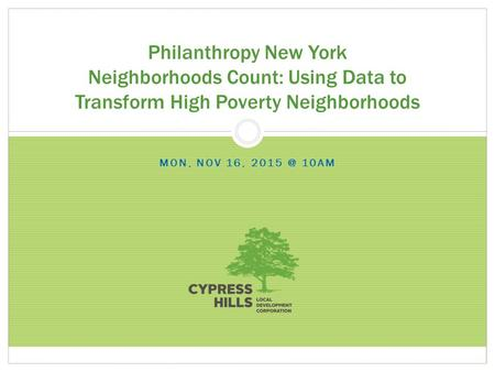 MON, NOV 16, 10AM Philanthropy New York Neighborhoods Count: Using Data to Transform High Poverty Neighborhoods.