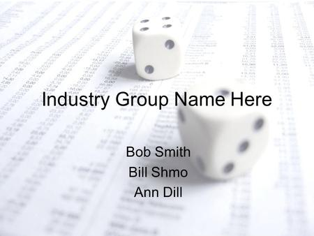 Industry Group Name Here Bob Smith Bill Shmo Ann Dill.