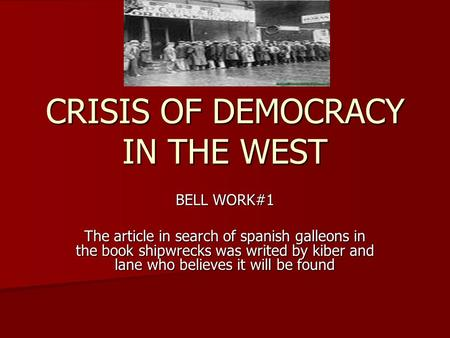 CRISIS OF DEMOCRACY IN THE WEST BELL WORK#1 The article in search of spanish galleons in the book shipwrecks was writed by kiber and lane who believes.