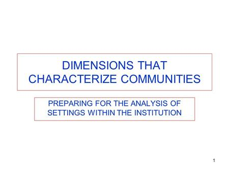 1 DIMENSIONS THAT CHARACTERIZE COMMUNITIES PREPARING FOR THE ANALYSIS OF SETTINGS WITHIN THE INSTITUTION.