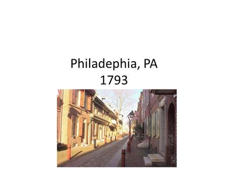 Philadephia, PA 1793. Where is Philadelphia? What did the city look like in 1793?