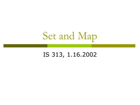 Set and Map IS 313, 1.16.2002. Skeletons  Useful coding patterns  Should understand how and why they work how to use  possible quiz material.
