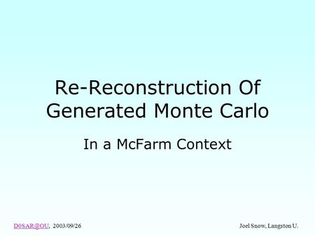 Re-Reconstruction Of Generated Monte Carlo In a McFarm Context 2003/09/26 Joel Snow, Langston U.