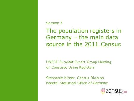 Session 3 The population registers in Germany – the main data source in the 2011 Census UNECE-Eurostat Expert Group Meeting on Censuses Using Registers.