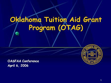 1 Oklahoma Tuition Aid Grant Program (OTAG) OASFAA Conference April 6, 2006.