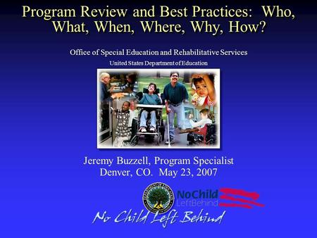 Office of Special Education and Rehabilitative Services United States Department of Education Program Review and Best Practices: Who, What, When, Where,