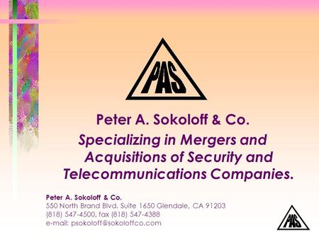 Peter A. Sokoloff & Co. Specializing in Mergers and Acquisitions of Security and Telecommunications Companies. Peter A. Sokoloff & Co. 550 North Brand.