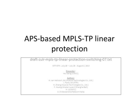 APS-based MPLS-TP linear protection draft-zulr-mpls-tp-linear-protection-switching-07.txt IETF 87th,July 28 – July 28 - August 2, 2013 Presenter : Hui.